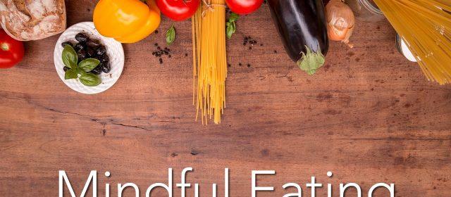 6 Formas de Praticar a Alimentação Consciente (Mindful Eating)
